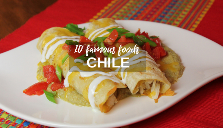 10 Types of Food That Chile is Famous For