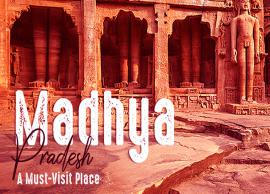 Witness The Rich Culture and History of the Nation at Madhya Pradesh This Vacation