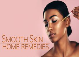 11 Home Remedies To Help You Get Smooth Skin