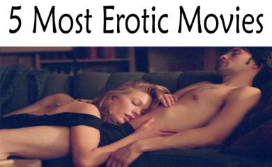 5 Most Erotic Movies of All The Time That You