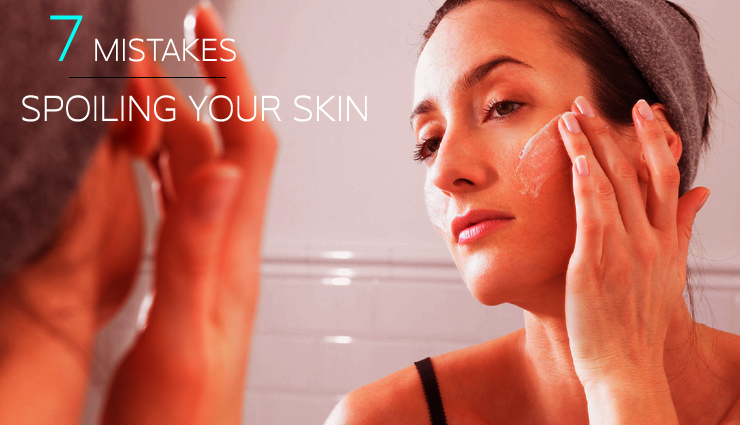 7 Mistakes That are Spoiling Your Skin